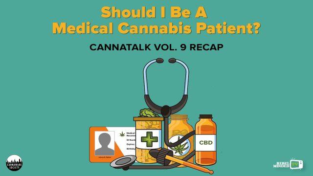 Cannatalk Vol. 9 - Should I Be A Medical Cannabis Patient?