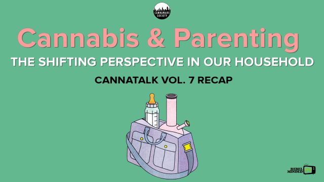 Cannatalk Vol. 7 - Cannabis & Parenting - Shifting Perspectives In Our Households