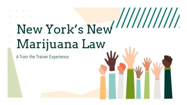 New York's New Marijuana Law: A Train the Trainer Experience Day 1